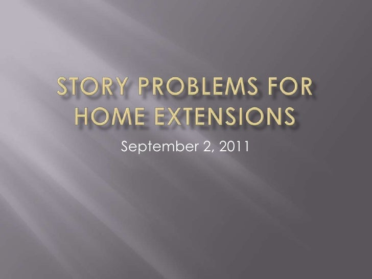 Story problems for home extensions
