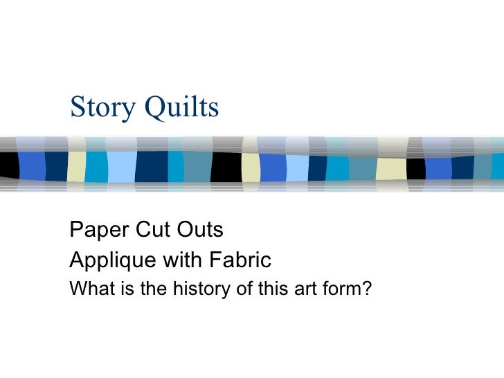 Story Quilts Paper Cut Outs Applique with Fabric What is the history of this art form?
