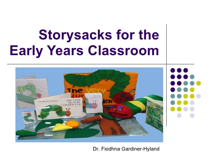 Storysacks for the Early Years Classroom Dr. Fiodhna Gardiner-Hyland