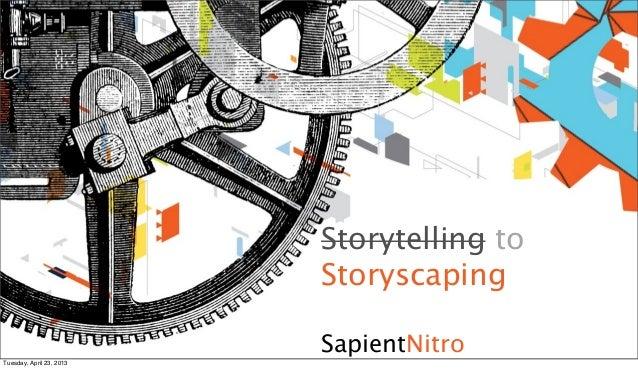 Storytelling to                          Storyscaping                          SapientNitroTuesday, April 23, 2013