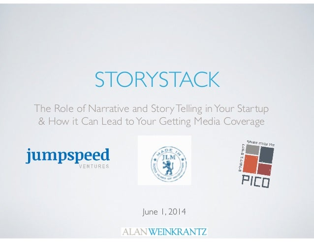 STORYSTACK The Role of Narrative and StoryTelling inYour Startup	  & How it Can Lead toYour Getting Media Coverage June 1,...