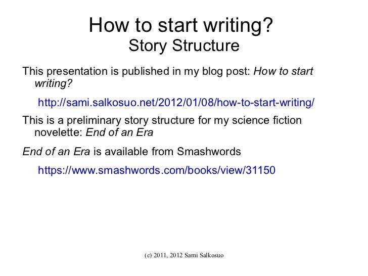 How to start writing?  Story Structure <ul><li>This presentation is published in my blog post:  How to start writing? </li...