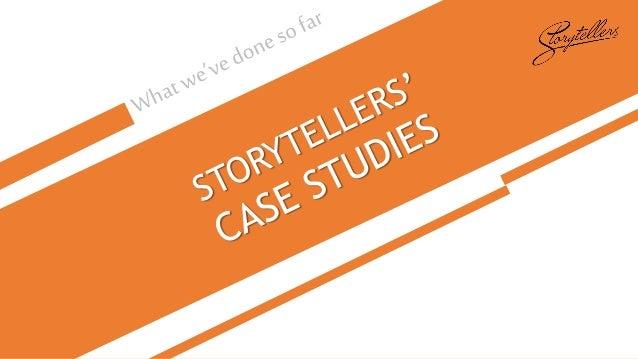 Storytellers Case Studies (Update: Dec 2013)