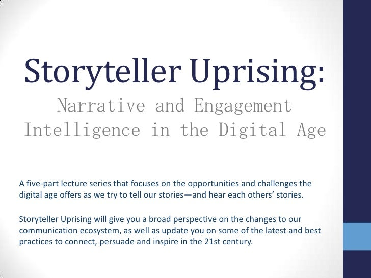 Storyteller Uprising:    Narrative and Engagement Intelligence in the Digital Age<br />A five-part lecture series that foc...