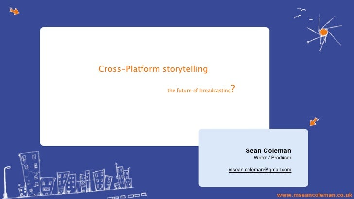 Cross-Platform storytelling                                             (?)                      the future of broadcastin...
