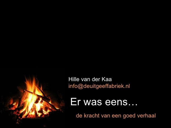 Er was eens… de kracht van een goed verhaal Hille van der Kaa [email_address]