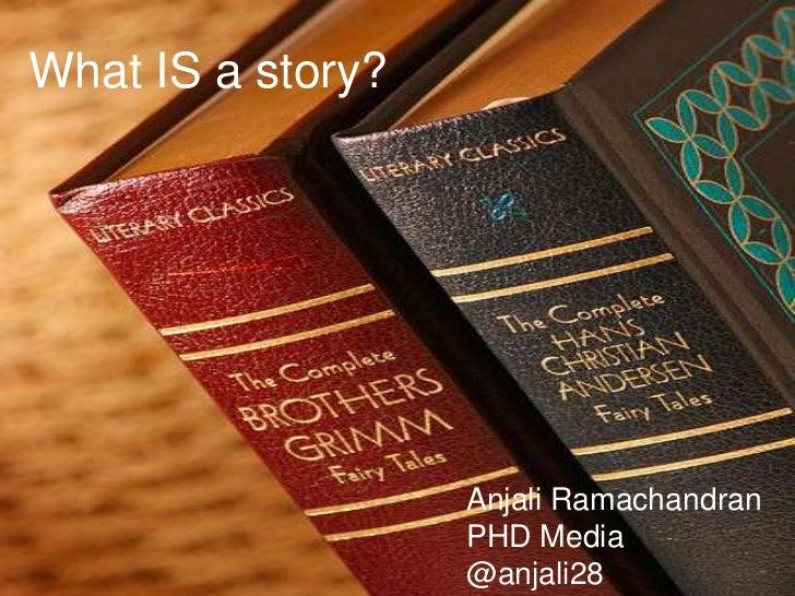 What IS a story?                   Anjali Ramachandran                   PHD Media                   @anjali28