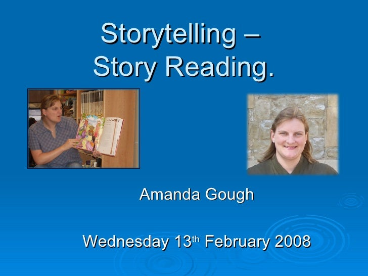 Storytelling –  Story Reading. Amanda Gough Wednesday 13 th  February 2008