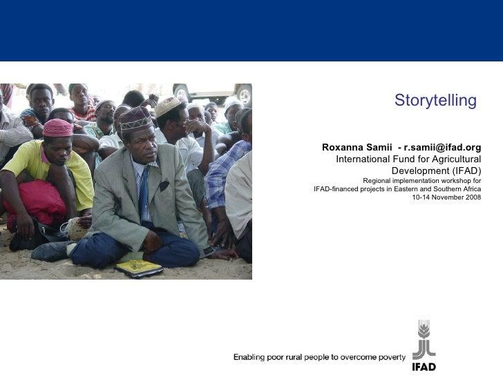 Storytelling Roxanna Samii  - r.samii@ifad.org International Fund for Agricultural Development (IFAD) Regional implementat...