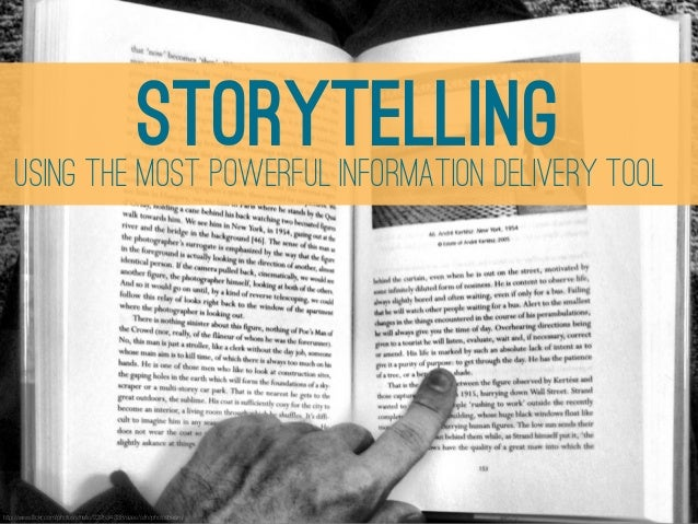 STORYTELLING TOOL    USING THE MOST POWERFUL INFORMATION DELIVERYhttp://www.flickr.com/photos/striatic/229534338/sizes/o/in...