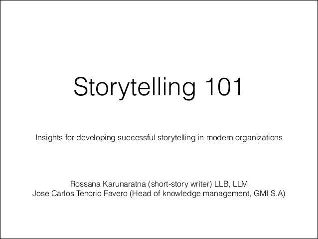 Storytelling 101 Insights for developing successful storytelling in modern organizations     Rossana Karunaratna (short-st...