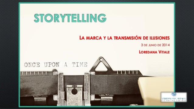 STORYTELLING LA MARCA Y LA TRANSMISIÓN DE ILUSIONES 3 DE JUNIO DE 2014 LOREDANA VITALE