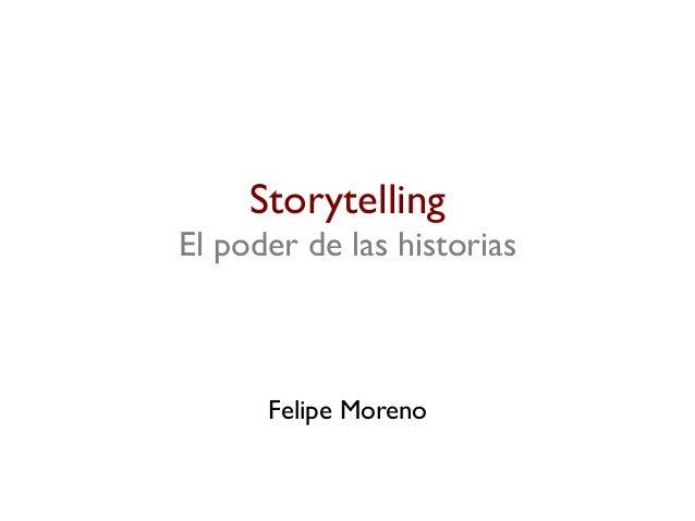 Storytelling El poder de las historias  Felipe Moreno