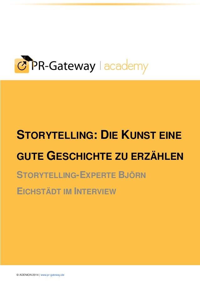 © ADENION 2014 | www.pr-gateway.de  STORYTELLING: DIE KUNST EINE GUTE GESCHICHTE ZU ERZÄHLEN STORYTELLING-EXPERTE BJÖRN EI...