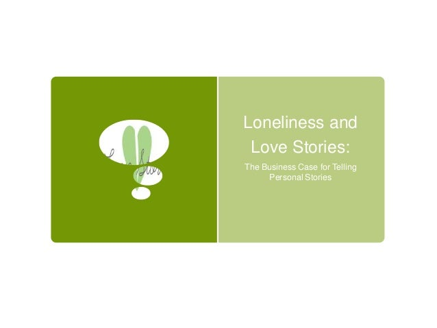 Loneliness and Love Stories:The Business Case for Telling     Personal Stories