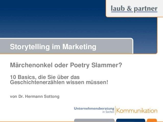 © Laub & Partner GmbH Storytelling im Marketing Märchenonkel oder Poetry Slammer? 10 Basics, die Sie über das Geschichtene...