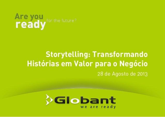 Storytelling: Transformando Histórias em Valor para o Negócio 28 de Agosto de 2013