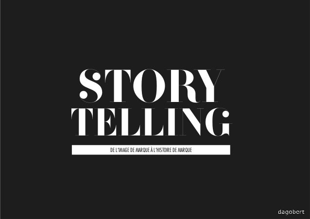 Storytelling : de l'image de marque à l'histoire de marque