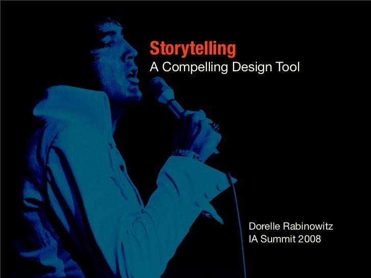 Storytelling A Compelling Design Tool                    Dorelle Rabinowitz                IA Summit 2008
