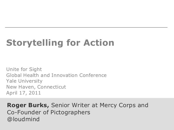 Storytelling for Action Unite for Sight Global Health and Innovation Conference Yale University New Haven, Connecticut Apr...