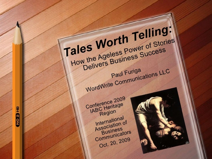 Tales Worth Telling: How the Ageless Power of Stories Delivers Business Success Paul Furiga WordWrite Communications LLC C...