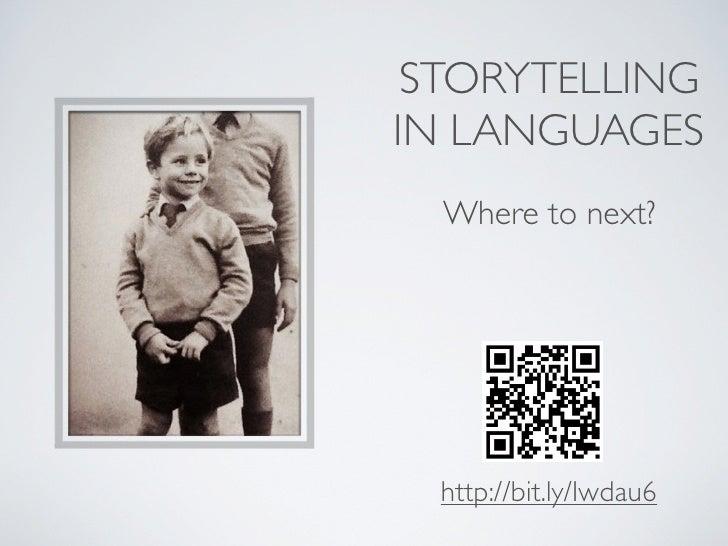 STORYTELLINGIN LANGUAGES  Where to next? http://bit.ly/Iwdau6