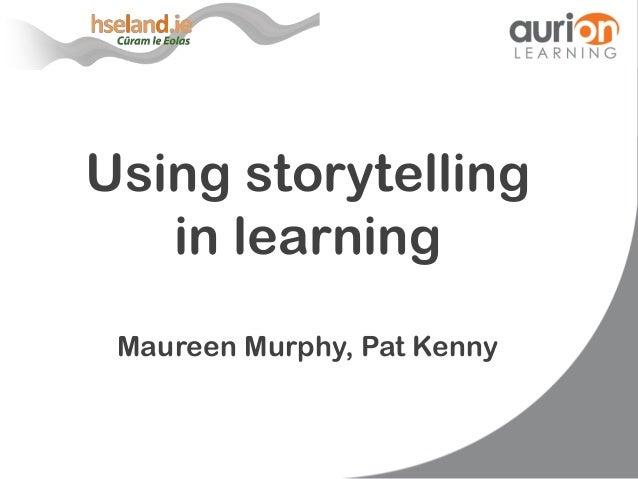 Using storytellingin learningMaureen Murphy, Pat Kenny