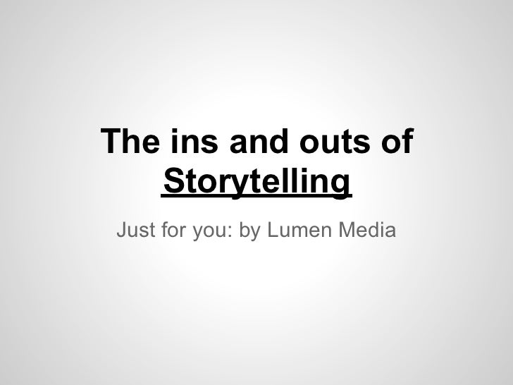 The ins and outs of   Storytelling Just for you: by Lumen Media