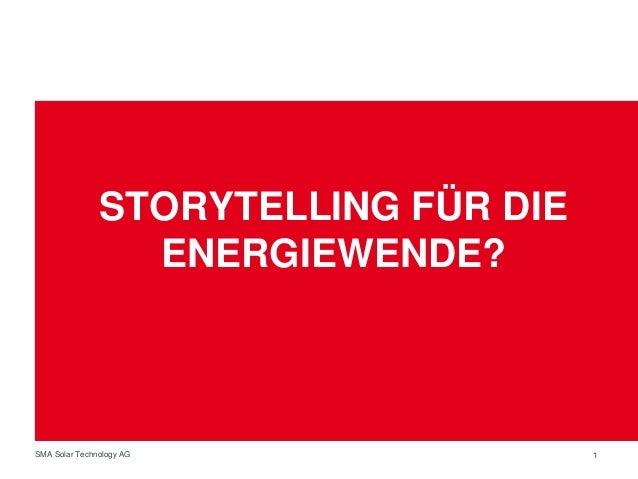 STORYTELLING FÜR DIE  ENERGIEWENDE?  SMA Solar Technology AG 1