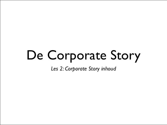 De Corporate Story Les 2: Corporate Story inhoud