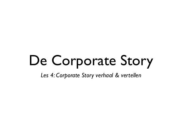 De Corporate Story Les 4: Corporate Story verhaal & vertellen