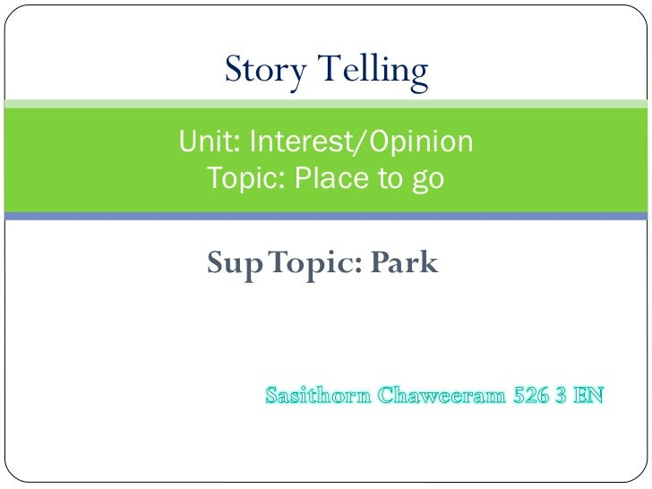 Sup Topic: Park Unit: Interest/Opinion Topic: Place to go Story Telling