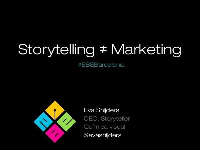 Storytelling no es marketing - Ava Snijders EBEBarcelona13
