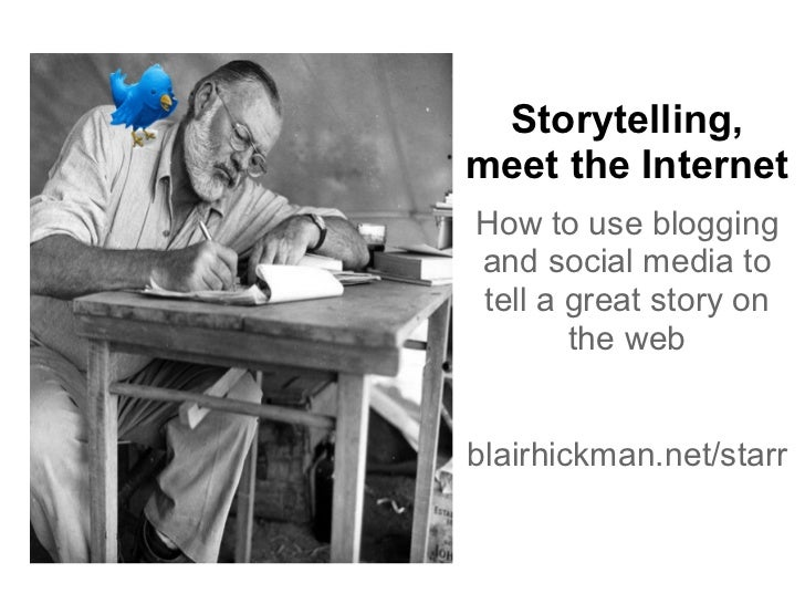 Storytelling,meet the InternetHow to use bloggingand social media totell a great story on       the webblairhickman.net/st...