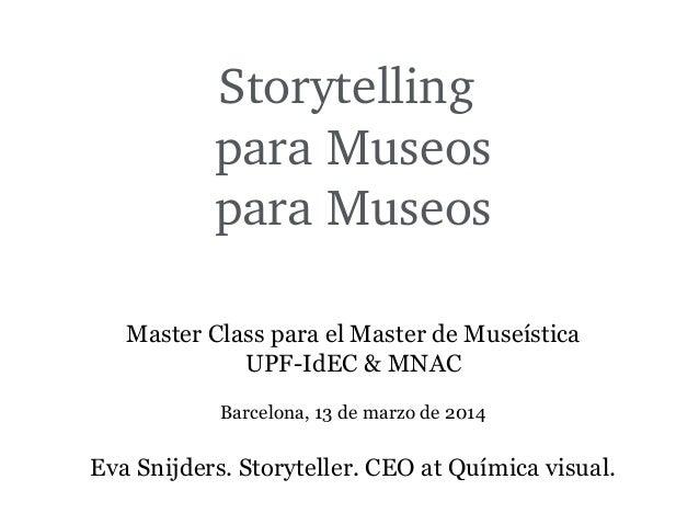 Storytelling paraMuseos paraMuseos Master Class para el Master de Museística UPF-IdEC & MNAC Barcelona, 13 de marzo de ...
