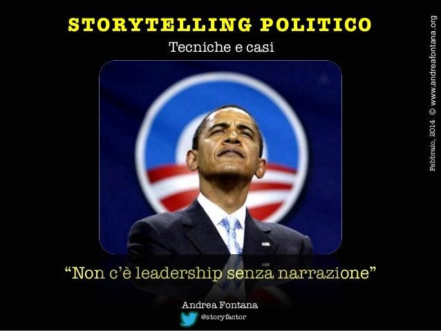 """Tecniche e casi  """"Non c'è leadership senza narrazione""""  Andrea Fontana @storyfactor  Febbraio, 2014  © www.andreafontana.o..."""