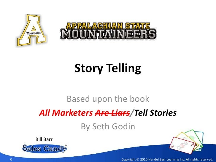 Story Telling<br />Based upon the book<br />All Marketers Are Liars/Tell Stories<br />By Seth Godin<br />Bill Barr<br />0<...