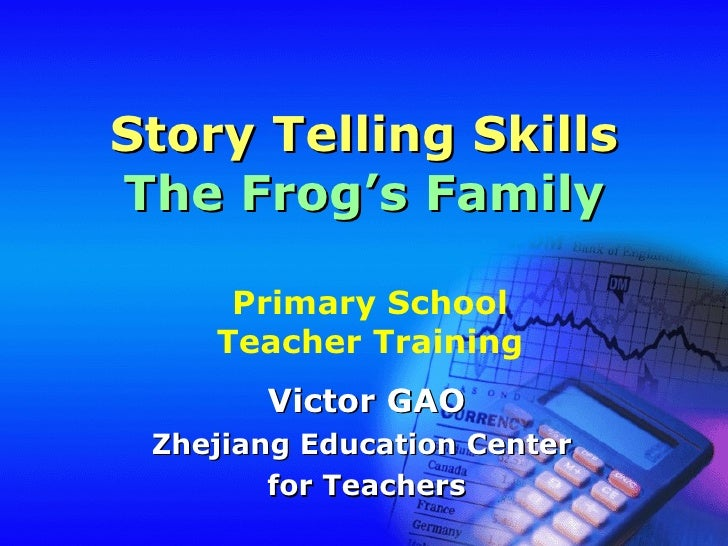 Story Telling Skills The Frog's Family Victor GAO Zhejiang Education Center  for Teachers Primary School Teacher Training
