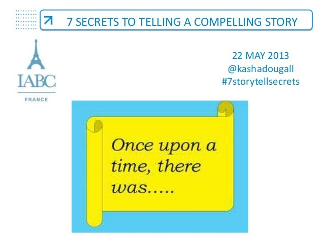 7 secrets to telling compelling stories