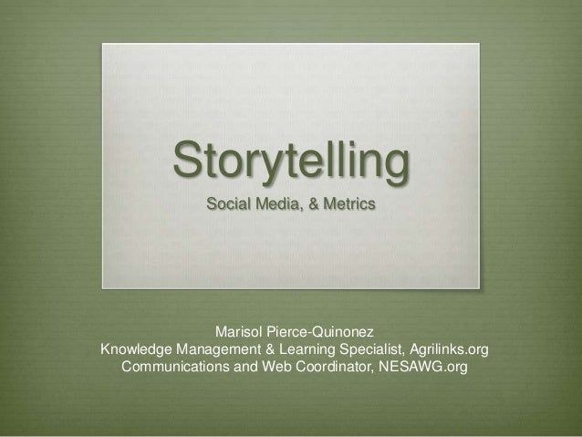 Storytelling               Social Media, & Metrics              Marisol Pierce-QuinonezKnowledge Management & Learning Spe...