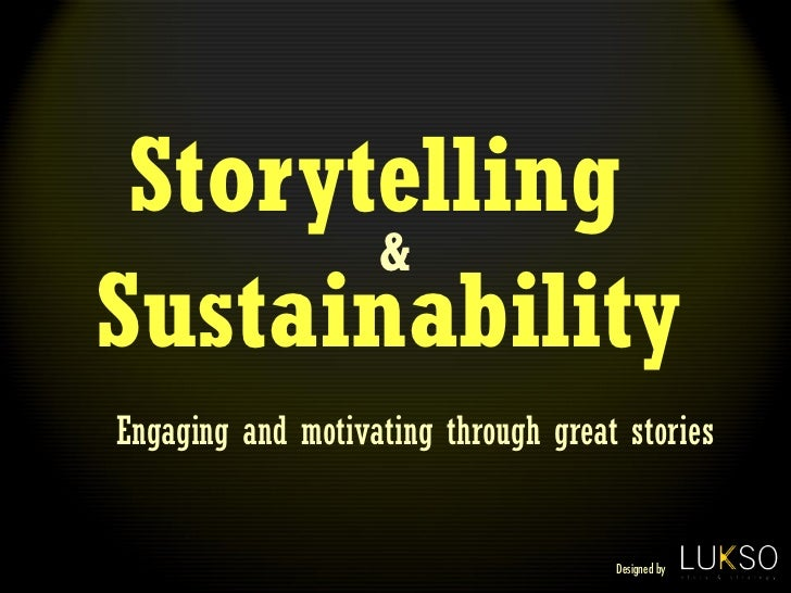 Storytelling       &SustainabilityEngaging and motivating through great stories                                     Design...