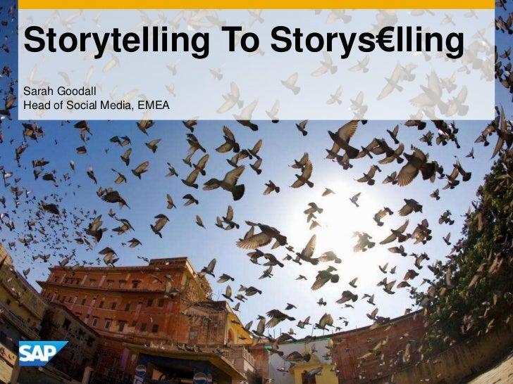 Storytelling To Storys€lling<br />Sarah GoodallHead of Social Media, EMEA<br />