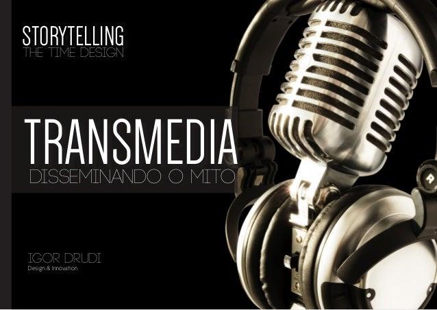 STORYTELLING the time design  TRANSMEDIA DISSEMINANDO O MITO  IGOR DRUDI Design & Innovation