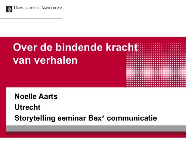 Over de bindende krachtvan verhalenNoelle AartsUtrechtStorytelling seminar Bex* communicatie