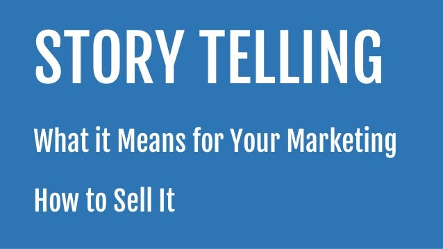 STORY TELLINGWhat it Means for Your MarketingHow to Sell It