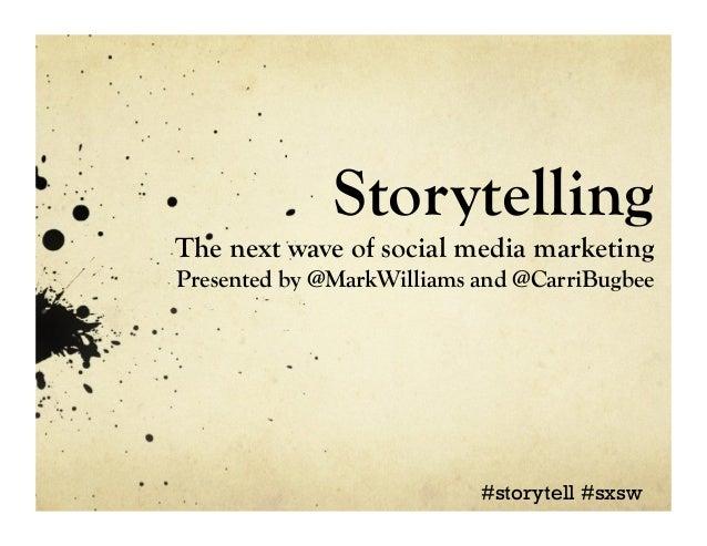 StorytellingThe next wave of social media marketingPresented by @MarkWilliams and @CarriBugbee                           #...