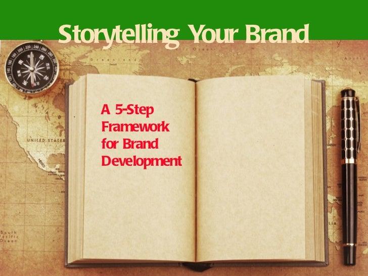 Storytelling Your Brand   A 5-Step   Framework   for Brand   Development                  ©Total Spectrum 2012