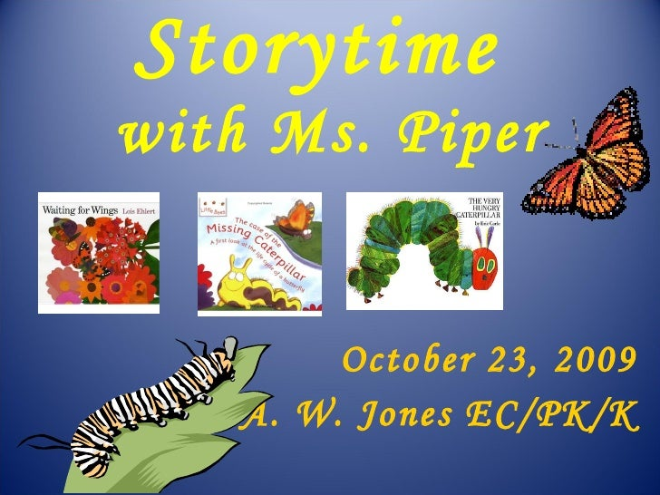Storytime  with Ms. Piper October 23, 2009 A. W. Jones EC/PK/K