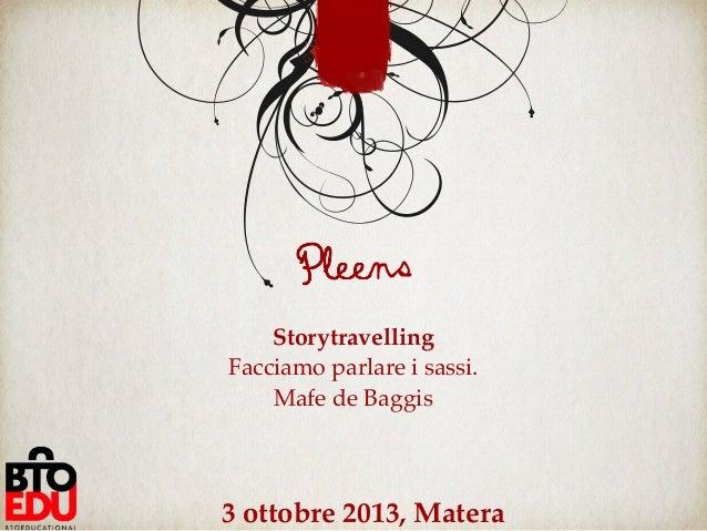 Storytravelling Facciamo parlare i sassi. Mafe de Baggis 3 ottobre 2013, Matera Pleens