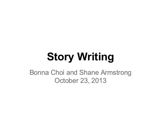 Story Writing Bonna Choi and Shane Armstrong October 23, 2013